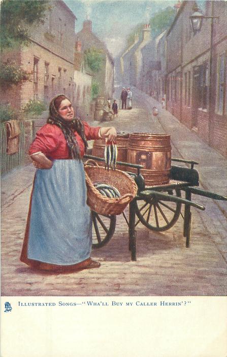 """WHA'LL BUY MY CALLER HERRIN'?""   fish-wife holding up herring, cart behind"
